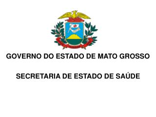 GOVERNO DO ESTADO DE MATO GROSSO SECRETARIA DE ESTADO DE SA�DE