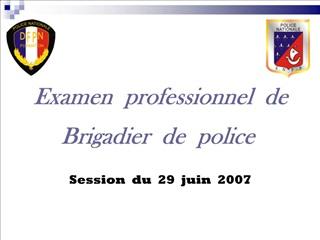 Examen  professionnel  de   Brigadier  de  police  Session  du  29  juin  2007