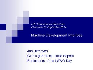 LHC Performance Workshop  Chamonix 23 September 2014 Machine Development Priorities