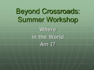 Beyond Crossroads:   Summer Workshop