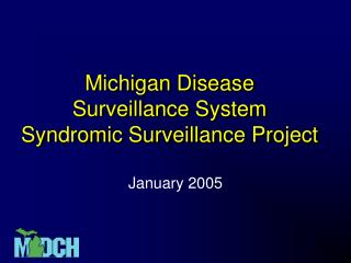 Michigan Disease  Surveillance System  Syndromic Surveillance Project