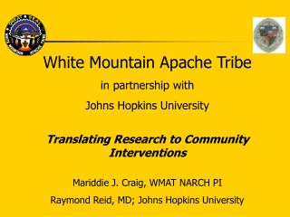 White Mountain Apache Tribe in partnership with Johns Hopkins University  Translating Research to Community Intervention