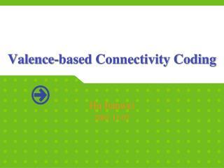 Valence-based Connectivity Coding