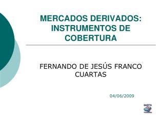 MERCADOS DERIVADOS: INSTRUMENTOS DE COBERTURA