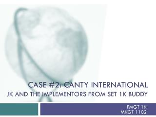 Case #2:  canty  international jk  and the  implementors  from set 1k buddy