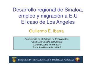 Desarrollo regional de Sinaloa, empleo y migración a E.U El caso de Los Angeles