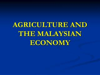 AGRICULTURE AND THE MALAYSIAN ECONOMY