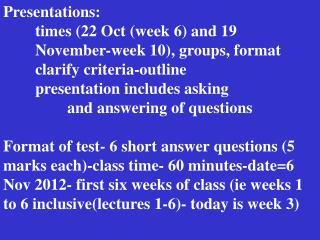 Presentations: times (22 Oct (week 6) and 19 November-week 10), groups, format