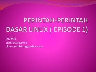 PERINTAH-PERINTAH DASAR LINUX ( EPISODE 1)