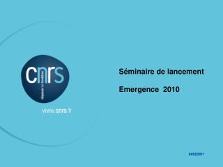 Séminaire de lancement Emergence  2010