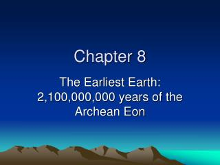 The Earliest Earth: 2,100,000,000 years of the Archean Eon