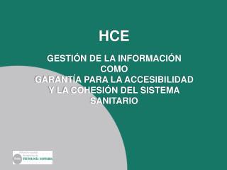 HCE GESTIÓN DE LA INFORMACIÓN COMO GARANTÍA PARA LA ACCESIBILIDAD Y LA COHESIÓN DEL SISTEMA