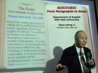 RHETORIC From Paragraphs to Essay  Department of English Shih Hsin University  Chen-ching Li cclicc.shu.tw