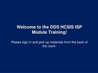 Welcome to the DDS HCSIS ISP Module Training!