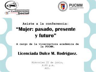 """Asiste a la conferencia:  """"Mujer: pasado, presente  y futuro"""""""