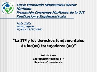 """""""La ITF y los derechos fundamentales  de los(as) trabajadores (as)"""" Luiz de Lima"""