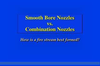 Smooth Bore Nozzles vs. Combination Nozzles