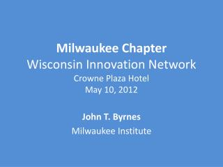 Milwaukee Chapter Wisconsin Innovation Network Crowne  Plaza Hotel May 10, 2012