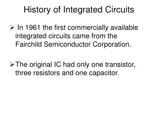 History of Integrated Circuits In 1961 the first commercially ...
