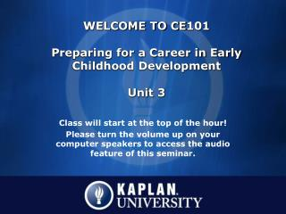 WELCOME TO CE101 Preparing for a Career in Early Childhood Development Unit 3