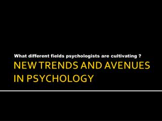 NEW TRENDS AND AVENUES IN PSYCHOLOGY