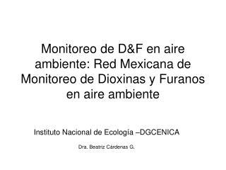 Instituto Nacional de Ecología –DGCENICA Dra. Beatriz Cárdenas G.
