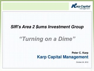 Peter C. Karp Karp Capital Management October 24, 2012
