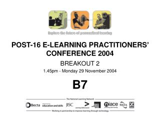 POST-16 E-LEARNING PRACTITIONERS� CONFERENCE 2004