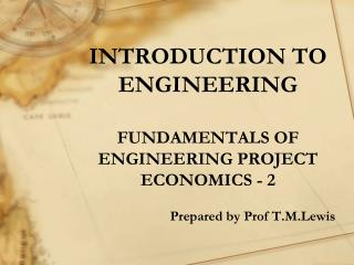 INTRODUCTION TO ENGINEERING FUNDAMENTALS OF ENGINEERING PROJECT ECONOMICS - 2