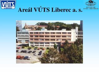 Areál VÚTS Liberec a. s.
