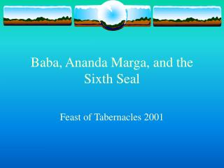 Baba, Ananda Marga, and the Sixth Seal