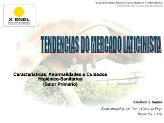 Shielbert S. Santos Zootecnista/Esp. em Ger. e Cons. de Emp. Rurais/UFV-MG