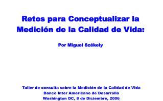 Retos para Conceptualizar la Medici�n de la Calidad de Vida: Por Miguel Sz�kely