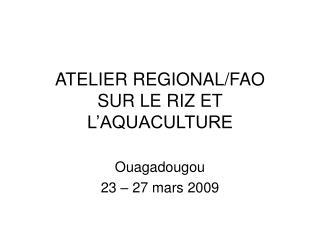 ATELIER REGIONAL/FAO SUR LE RIZ ET L'AQUACULTURE