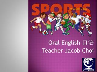 Oral English  口语 Teacher Jacob Choi