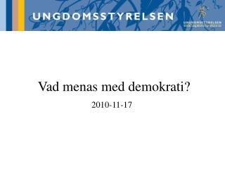 Vad menas med demokrati? 2010-11-17