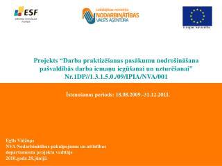 Īstenošanas periods: 18.08.2009.-31.12.2011.