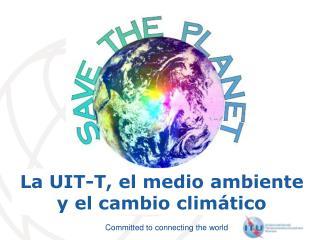 La UIT-T, el medio ambiente y el cambio climático