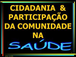 CIDADANIA   PARTICIPA  O DA COMUNIDADE NA
