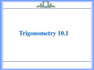 Trigonometry 10.1