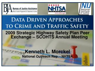 2009 Strategic Highway Safety Plan Peer Exchange – SCOHTS Annual Meeting Kenneth L. Morckel