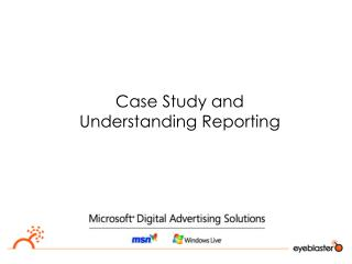 Case Study and Understanding Reporting