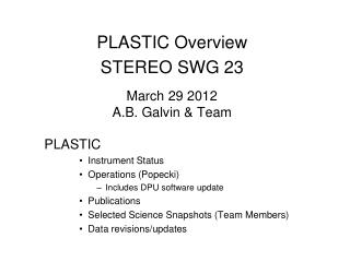 PLASTIC Overview STEREO SWG 23 March 29 2012 A.B. Galvin & Team