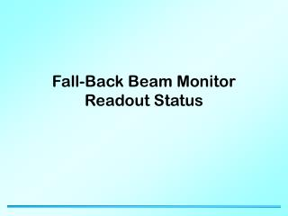 Fall-Back Beam Monitor Readout Status