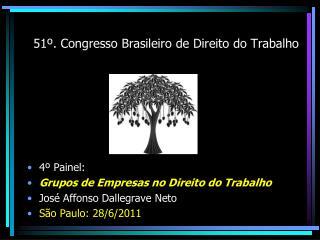 51º . Congresso Brasileiro de  Direito  do Trabalho 4º  Painel: