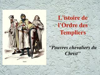 L'istoire de l'Ordre des Templiers