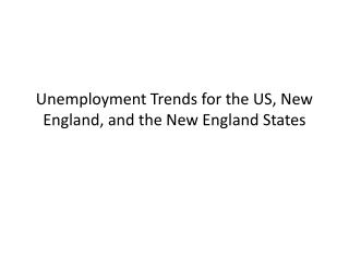 Unemployment Trends for the US, New England, and the New England States