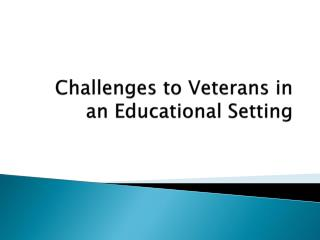 Challenges to Veterans in an Educational Setting