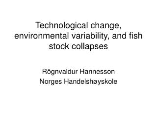 Technological change, environmental variability, and fish stock collapses