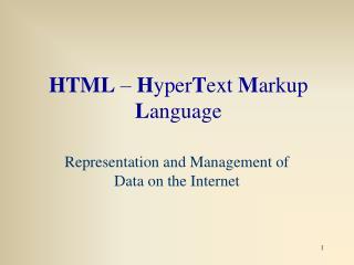 HTML  –  H yper T ext  M arkup  L anguage